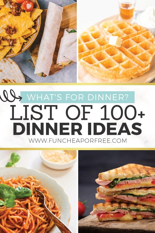 """Image with text that reads """"what's for dinner? List of 100+ dinner ideas"""" from Fun Cheap or Free"""