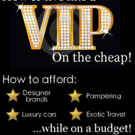 Live like a VIP…on the cheap!