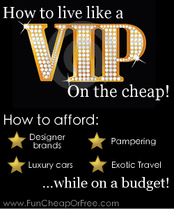 HOW TO LIVE LIKE A VIP ON THE CHEAP