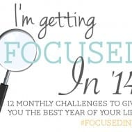 Focused in '14 – Monthly challenges to give you the best y..
