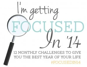 Focused in '14 - Monthly challenges to give you the best year of your life