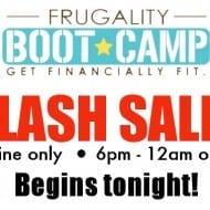 Frugality Boot Camp FLASH SALES start tonight! 6pm EST
