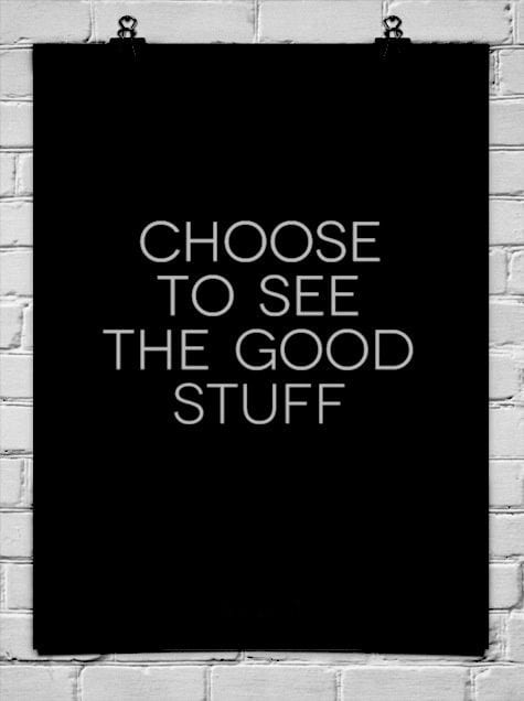 Choose to see good