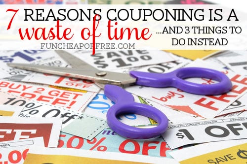 7 Reasons Couponing Is a Colossal Waste of Time (And 3 Things to Do Instead) from FunCheapOrFree.com