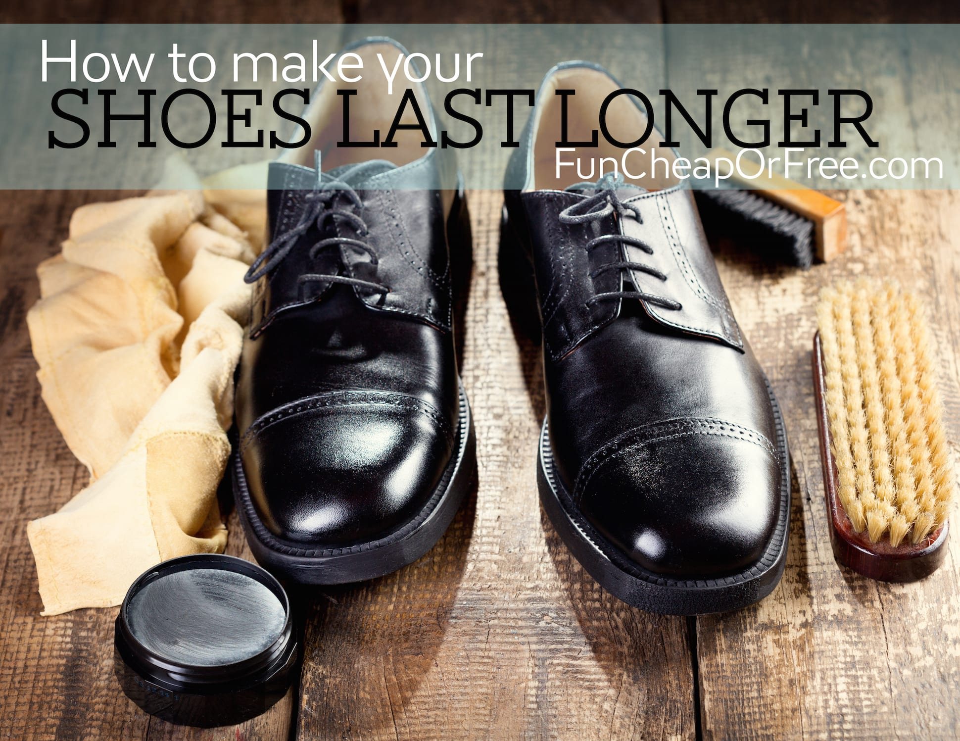 f154a93bb674 Simple ways to make your shoes last longer and keep them looking GREAT!  From FunCheapOrFree
