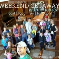 How to pull off a Weekend Getaway With Friends: Cost, Prep, Food, Fun,..