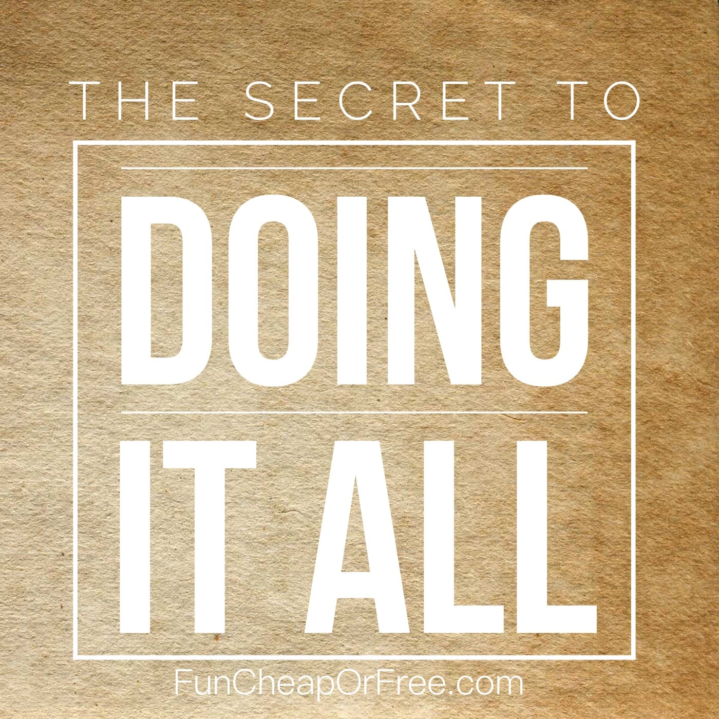 """The secret to """"doing it all"""". You NEED to read this! From FunCheapOrFree.com"""