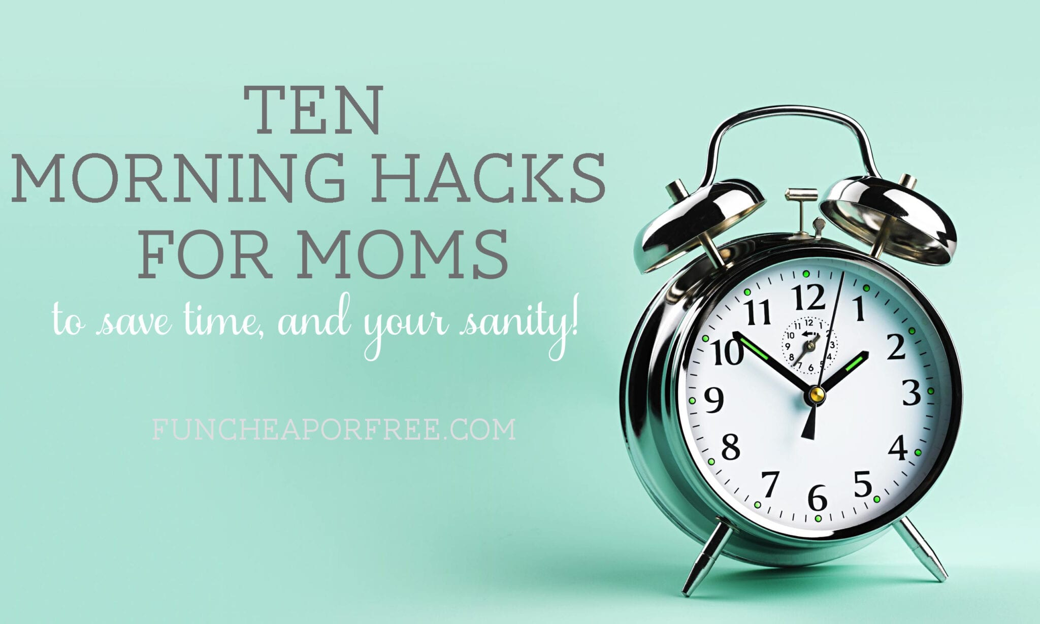 10 Morning Hacks for Moms! (Plus a FREE PRINTABLE!) www.funcheaporfree.com