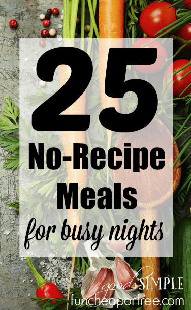 25 no-recipe meals for busy nights? HECK YES! No-brainer recipies you can throw together in a SNAP! www.FunCheapOrFree.com