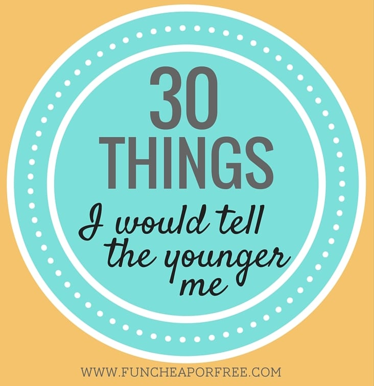 30 things I would tell the younger me! Life only gets better with age! www.FunCheapOrFree.com