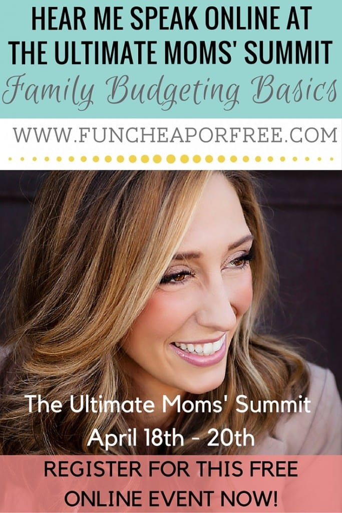 Want to hear me spell out the details for a successful family budget? Listen to me speak online about Family Budgeting Basics at The Ultimate Moms' Summit! www.FunCheapOrFree.com