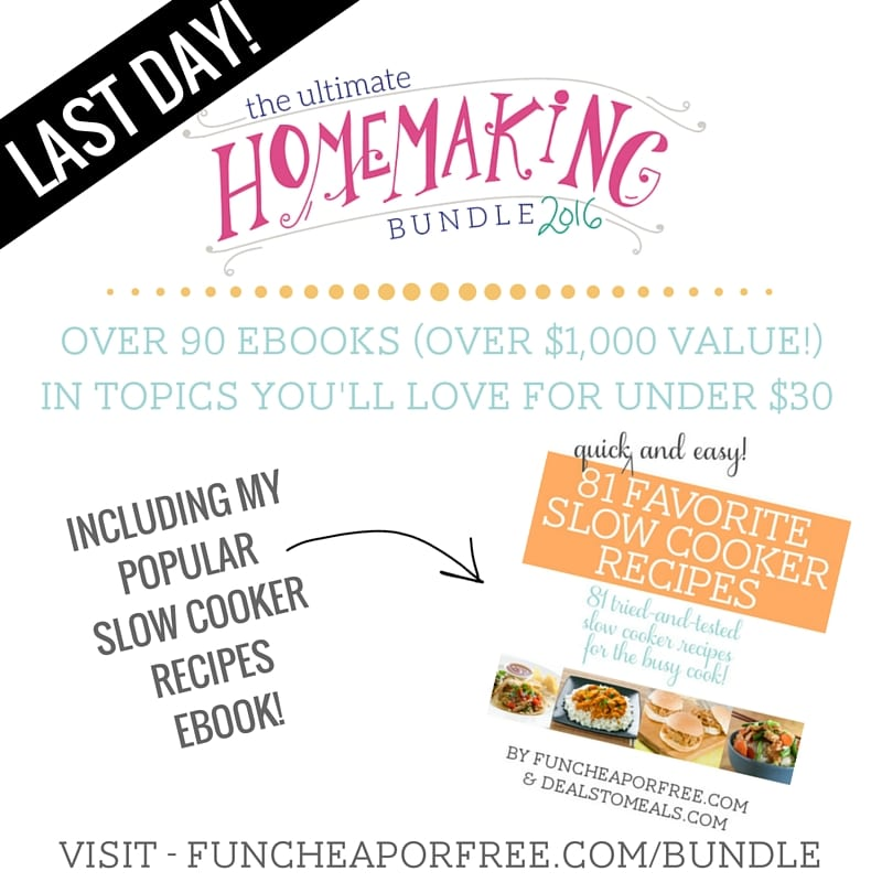 LAST DAY!! The ULTIMATE Homemaking Bundle! Get over 90 Ebooks for under $30! Topics range from cooking, and cleaning to organizing and relationships! Plus, my 81 Slow Cooker Recipe book is included!! www.FunCheapOrFree.com/Bundle