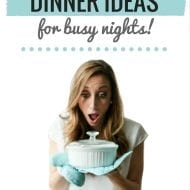 100+ Dinner Ideas for busy nights! (+ FREE PRINTABLE)