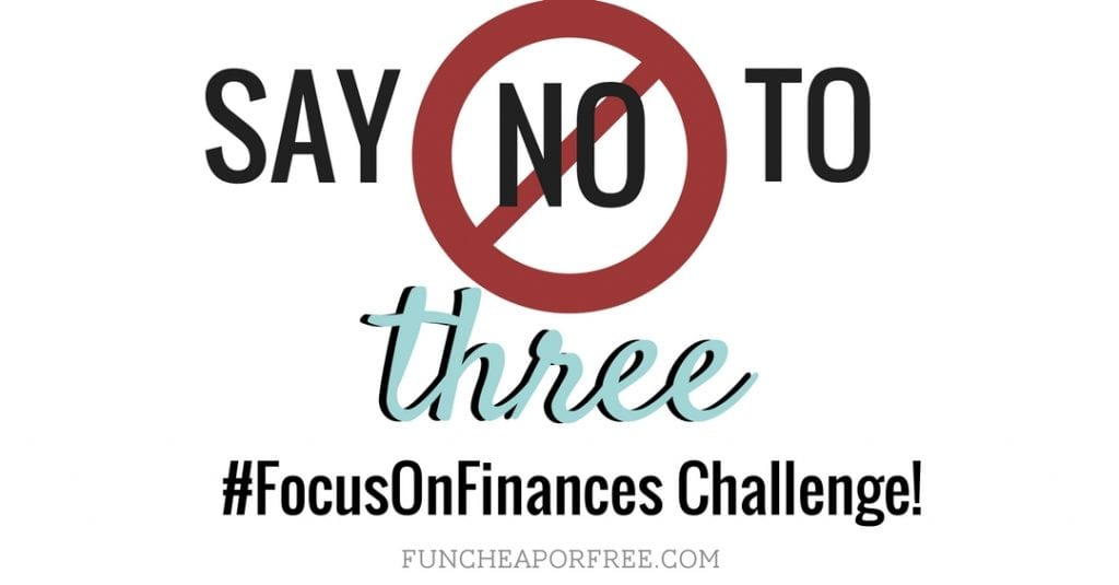 Say no to 3 things you normally wouldn't this week! Save some money, and bulk up your savings! Learn about this #FocusOnFunances Challenge at FunCheapOrFree.com!