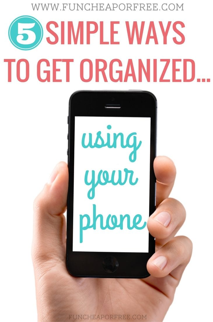 How to get organized using your phone! Great ideas! From FunCheapOrFree.com