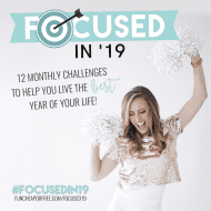 Focused in '19 FREE printable program: Monthly challenges to hel..