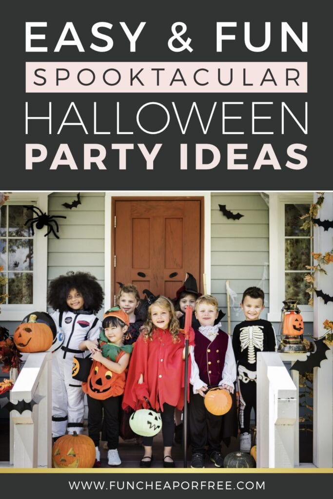 """Image with text that reads """"easy and fun spooktacular halloween party ideas,"""" from Fun Cheap or Free"""
