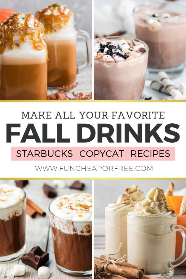 """Four types of fall drinks, with words that read """"make all your favorite fall drinks with these Starbucks copycat recipes,"""" from Fun Cheap or Free"""
