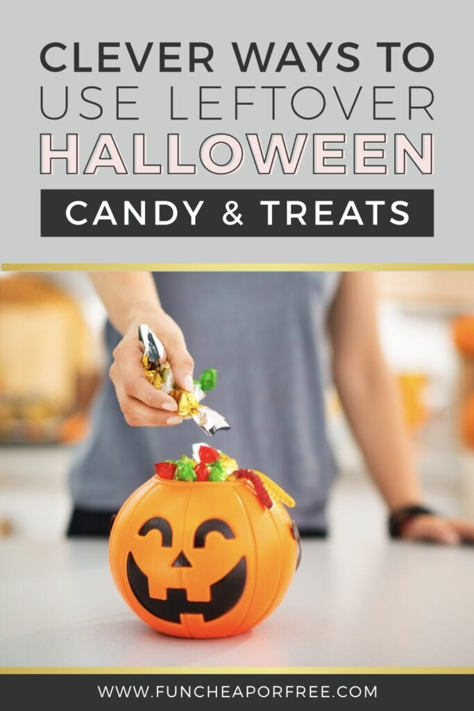 """Image with text that reads """"clever ways to use leftover Halloween candy and treats,"""" from Fun Cheap or Free"""