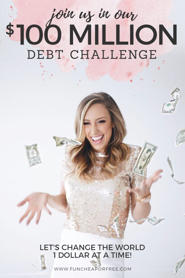 Join us in our $100 million dollar debt challenge and making a bigger impact on the world this year! Fun Cheap or Free