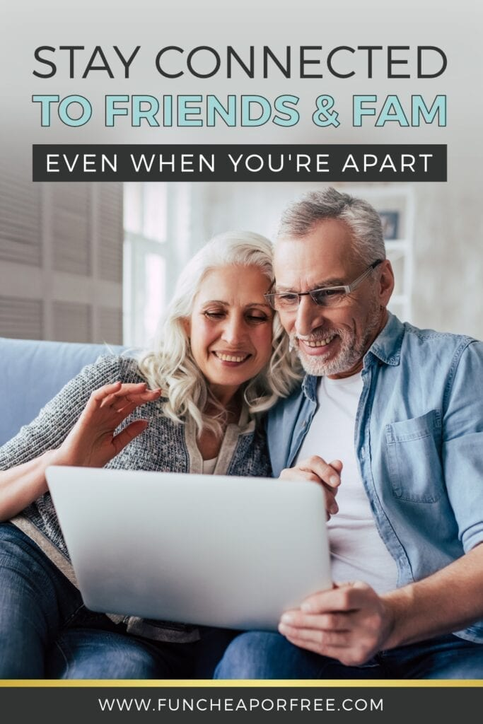 Stay connected to friends and family even when you can't be together physically. Find out how with ideas from Fun Cheap or Free!