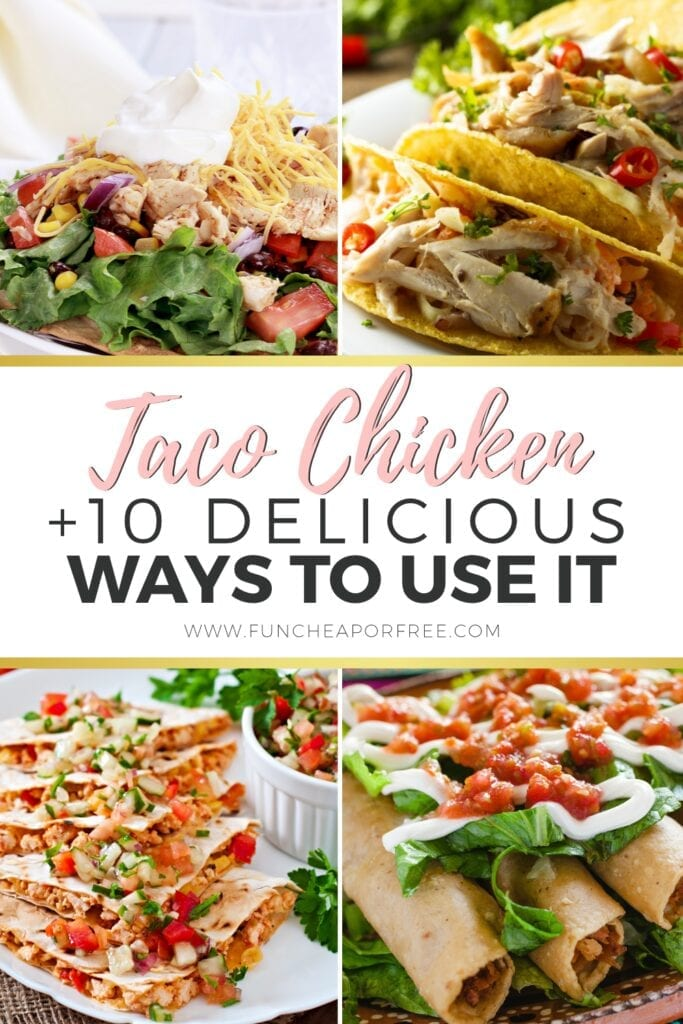 """Image with text that reads """"taco chicken + 10 ways to use it"""", from Fun Cheap or Free"""