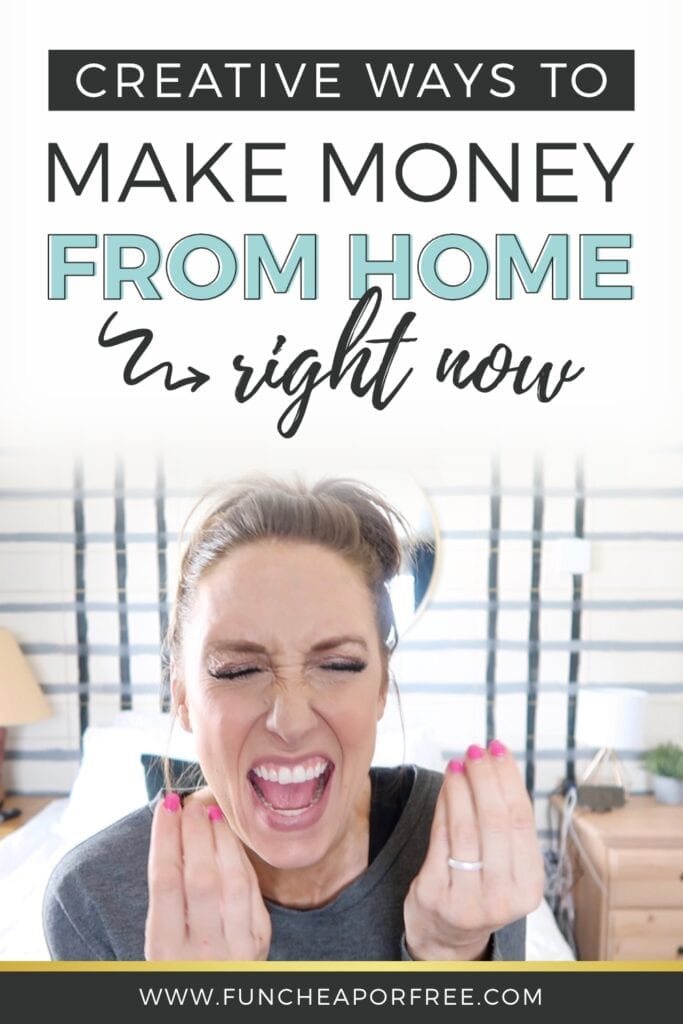 Creative ways to make money from home right now from Fun Cheap or Free
