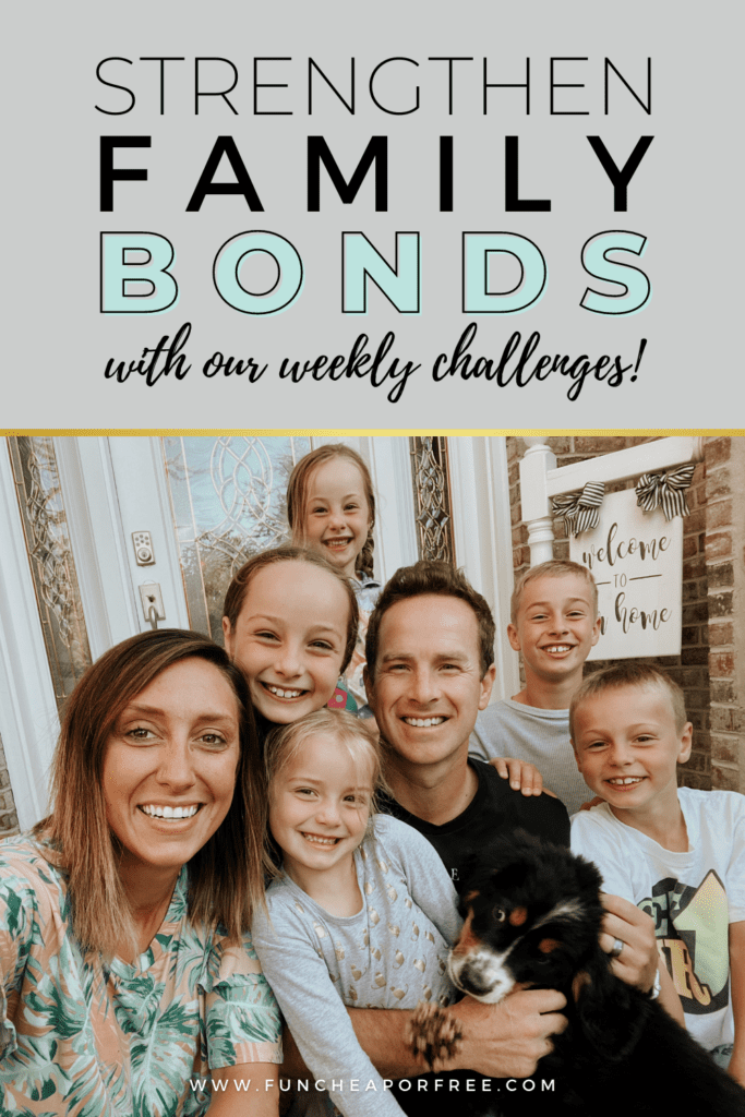 """Image with text that reads """"strengthen family bonds with our weekly challenges"""" from Fun Cheap or Free"""