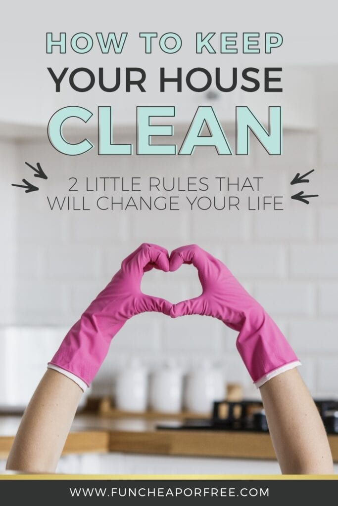 "Image with text that reads ""how to keep your house clean,"" from Fun Cheap or Free"