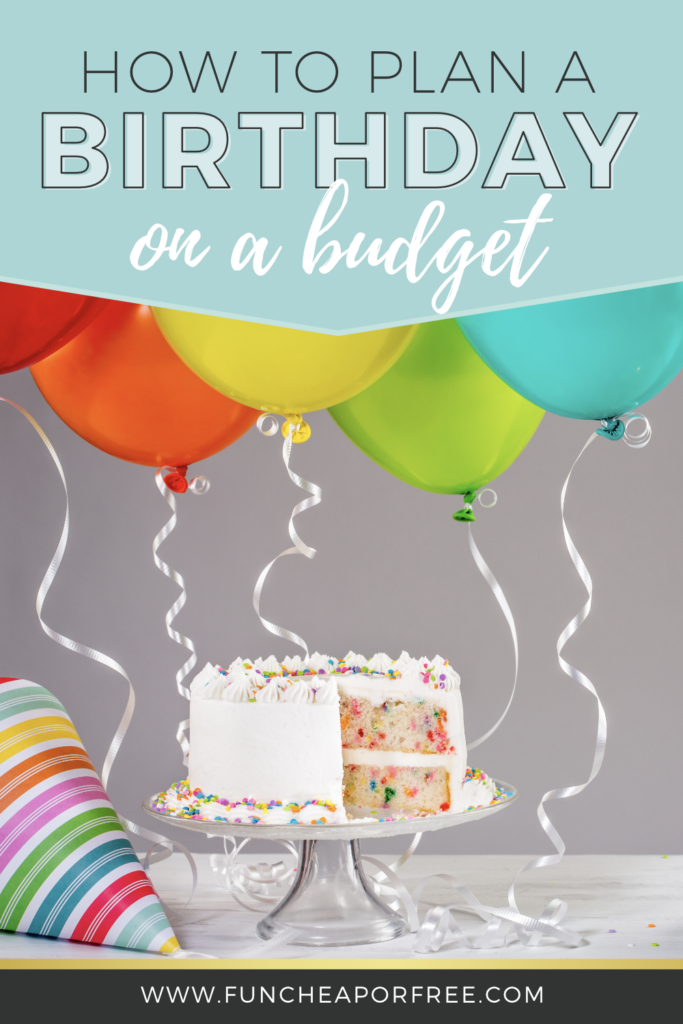"Cake and balloons with words ""How to Plan a Birthday on a Budget"" from Fun Cheap or Free"
