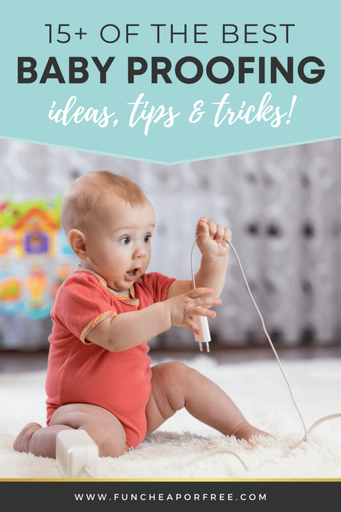 """image with text that reads """"best baby proofing ideas, tips, and tricks"""", from Fun Cheap or Free"""