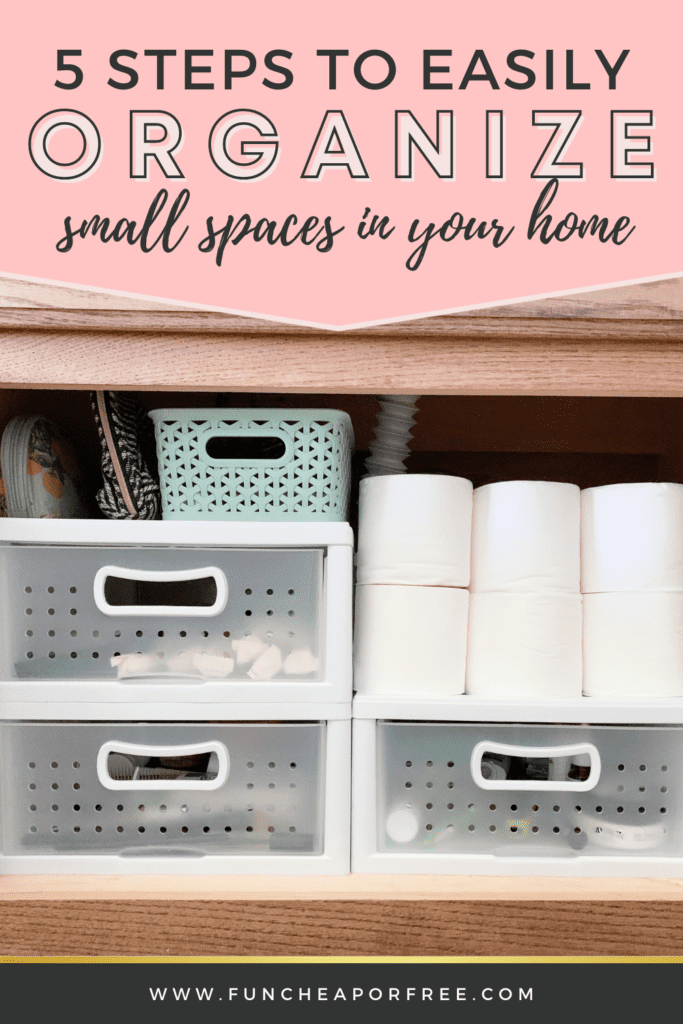 """Image with text that reads """"5 steps to easily organize small spaces in your home"""" from Fun Cheap or Free"""